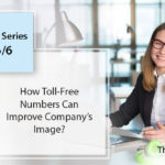 Toll Free Numbers for Startups and SMBs: Blog Series [6/6]