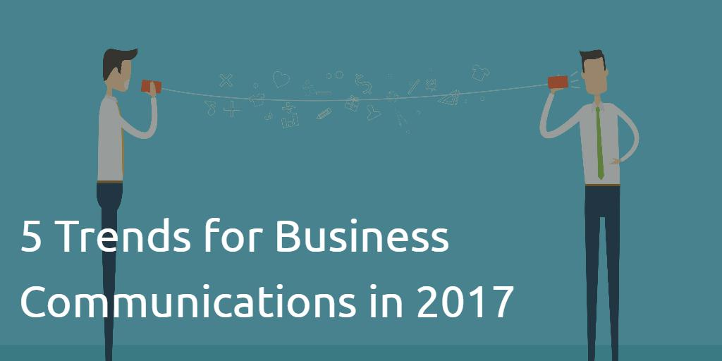 5-trends-for-business-communications-in-2017