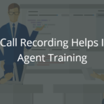 5 Ways Call Recording Helps Improve Agent Training