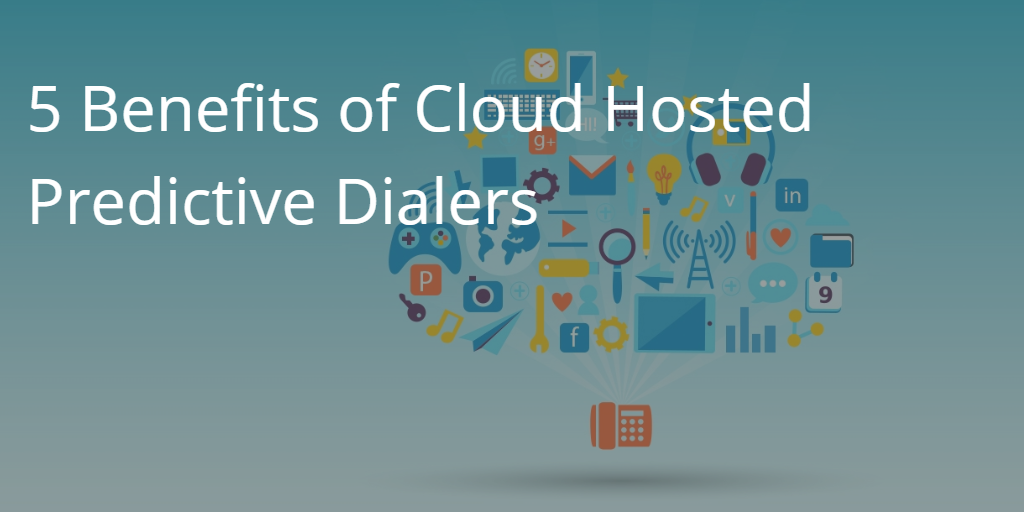 5 Benefits of Cloud Hosted Predictive Dialers