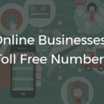 Why Online Businesses Need Toll Free Numbers