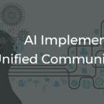 AI Implementations For Unified Communications