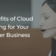 Top Benefits of Cloud Computing For Your Call Center Business