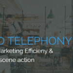 Cloud Telephony: Improving Marketing Efficiency & Behind the Scene Action