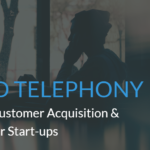 Cloud Telephony: Improving Customer Acquisition & Retention For Start-ups