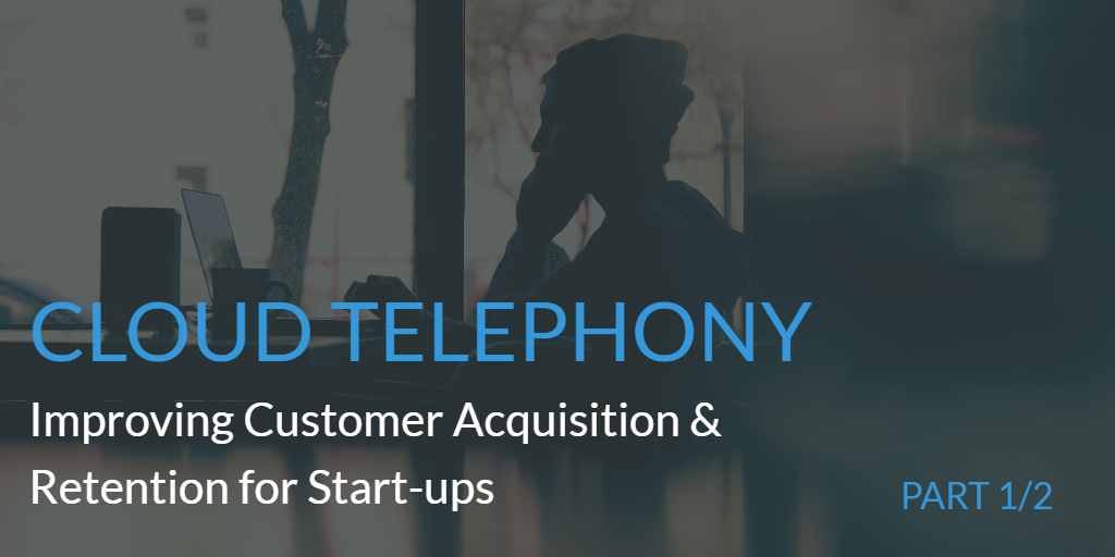cloud-telephony-improving-customer-acquisition-and-retention