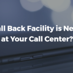 Why Call Back Facility is Necessary at Your Call Center?