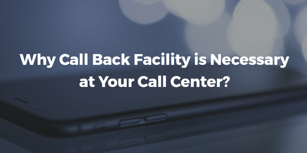why-call-back-facility-is-necessary-at-your-call-center