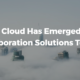 how-cloud-has-emerged-as-a-collaboration-solutions-today