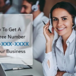 How To Get A Toll Free Number For Your Business [Ultimate Guide]