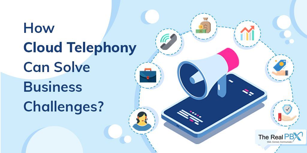Business Challenges and Their Solutions Using Cloud Telephony