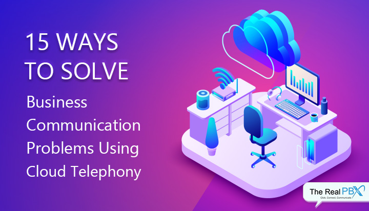 15 ways to solve business communication problems using cloud telephony