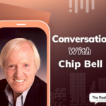 "Expert Advice: Chip Bell – ""Never Stop Learning About Your Customers"""