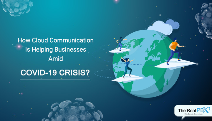 how cloud communication is helping businesses amid covid-19 crisis