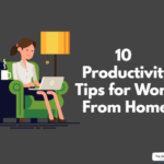 10 Tips To Stay Productive While Working from Home