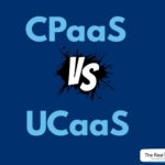 CPaaS Vs. UCaaS – Know Which One Is Best For Your Business?